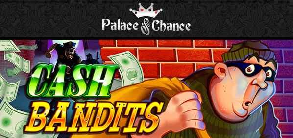 Palace of Chance Casino Cash Bandits Slot Bonuses